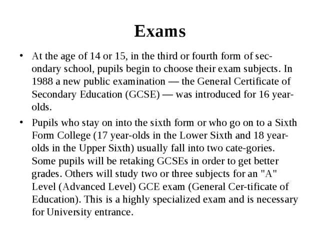 Exams At the age of 14 or 15, in the third or fourth form of secondary schoo...