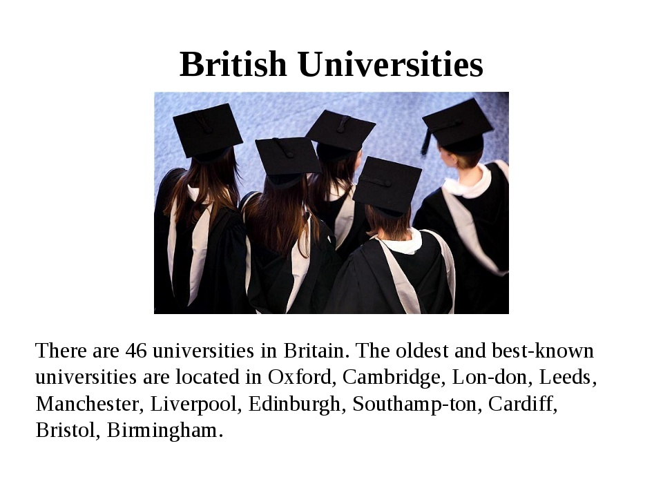 British Universities There are 46 universities in Britain. The oldest and bes...
