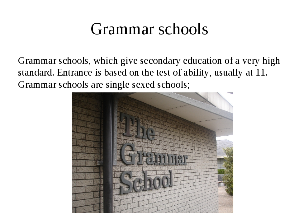 Grammar schools Grammar schools, which give secondary education of a very hig...