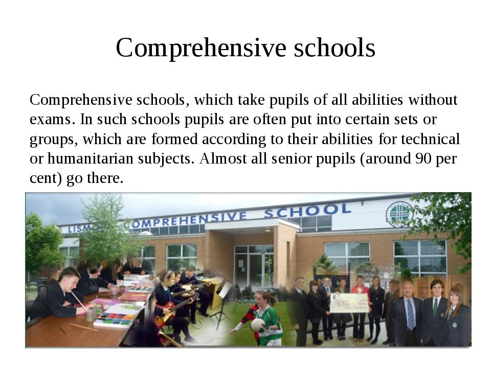 Comprehensive schools Comprehensive schools, which take pupils of all abiliti...