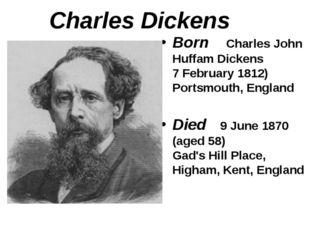 Charles Dickens Born Charles John Huffam Dickens 7 February 1812) Portsmouth,