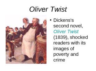 Oliver Twist Dickens's second novel, Oliver Twist (1839), shocked readers wit