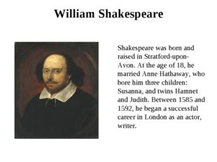 William Shakespeare Shakespeare was born and raised in Stratford-upon-Avon. A