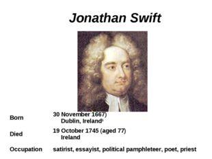 Jonathan Swift Born30 November 1667) Dublin, Ireland1 Died19 October 1745