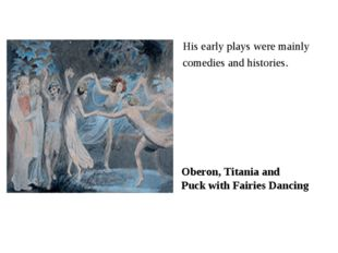 His early plays were mainly comedies and histories. Oberon, Titania and Puck