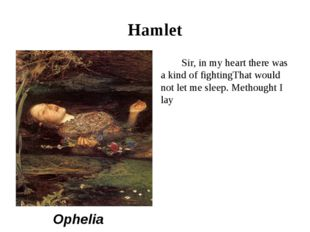 Hamlet Sir, in my heart there was a kind of fightingThat would not let me sle
