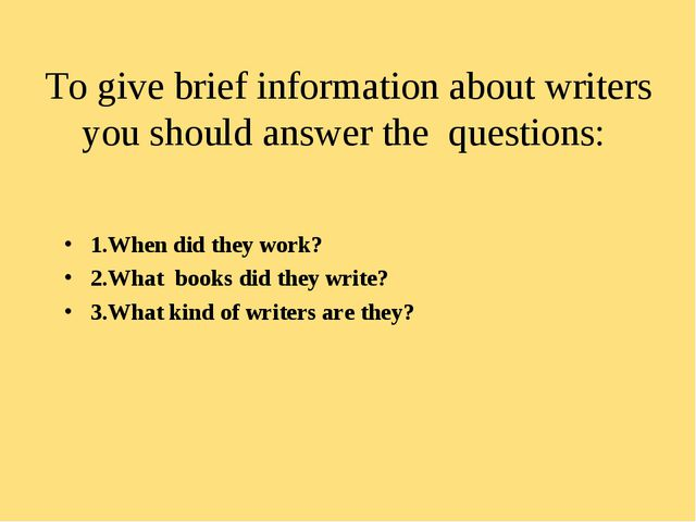 To give brief information about writers you should answer the questions: 1.Wh...