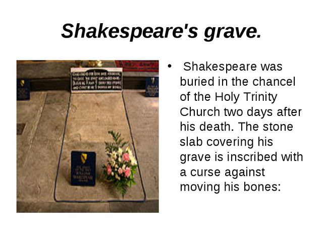 Shakespeare's grave. Shakespeare was buried in the chancel of the Holy Trinit...