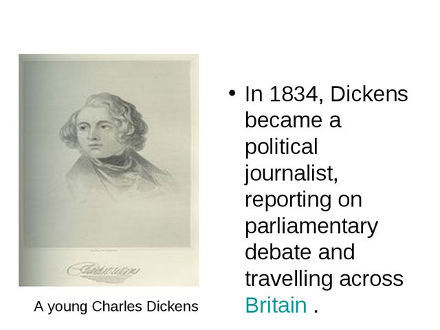 In 1834, Dickens became a political journalist, reporting on parliamentary de...