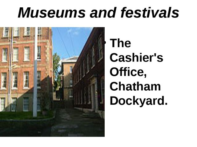 Museums and festivals The Cashier's Office, Chatham Dockyard.