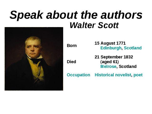Speak about the authors Walter Scott Born15 August 1771 Edinburgh, Scotland...