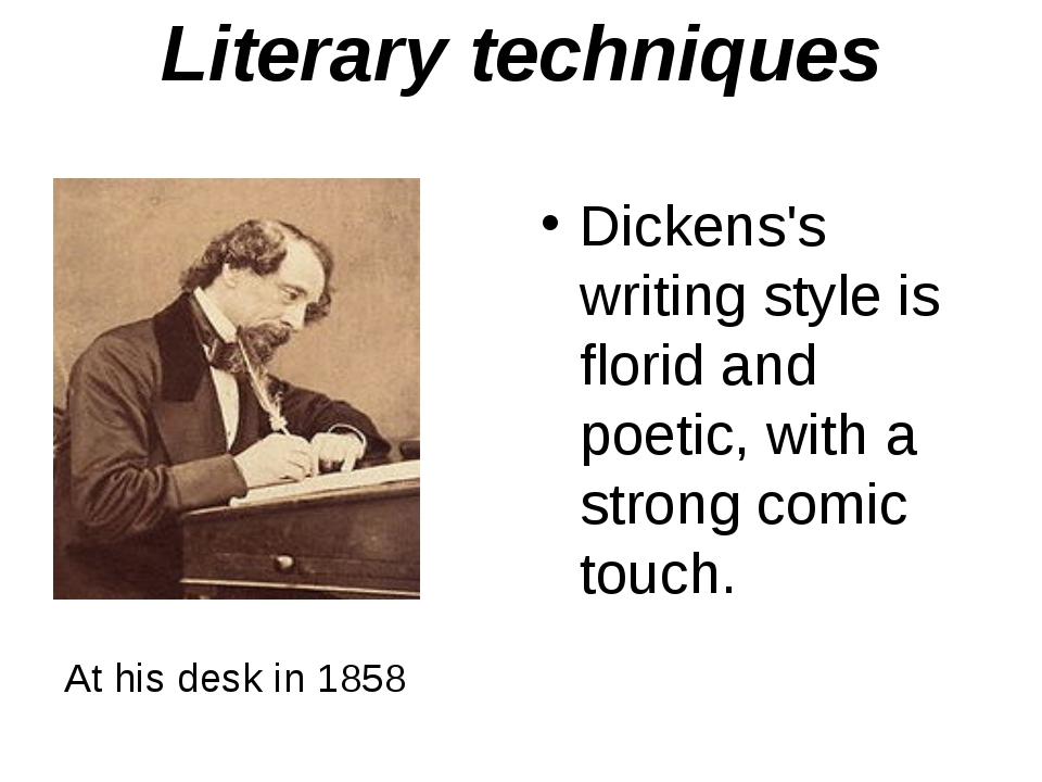 Literary techniques Dickens's writing style is florid and poetic, with a stro...