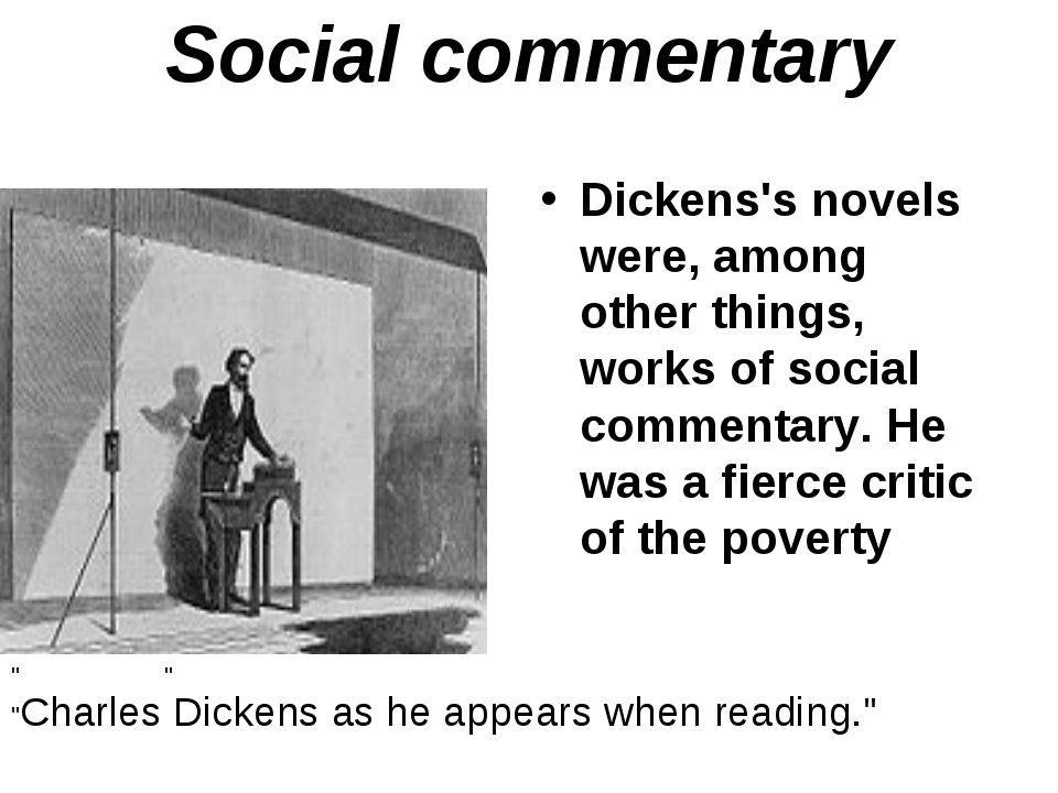 Social commentary Dickens's novels were, among other things, works of social...