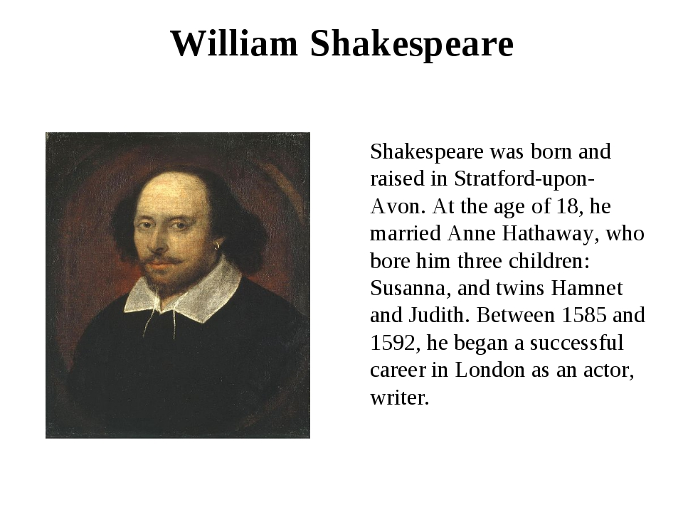 William Shakespeare Shakespeare was born and raised in Stratford-upon-Avon. A...