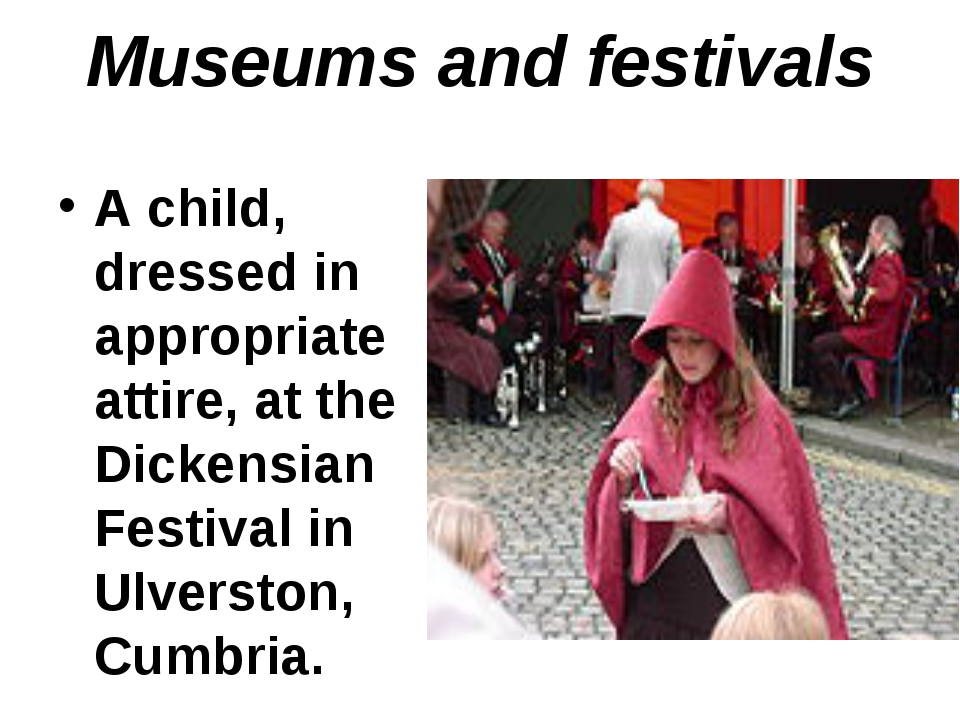 Museums and festivals A child, dressed in appropriate attire, at the Dickensi...