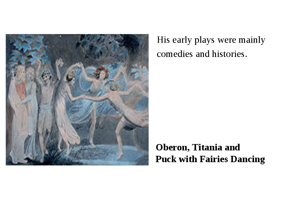 His early plays were mainly comedies and histories. Oberon, Titania and Puck...