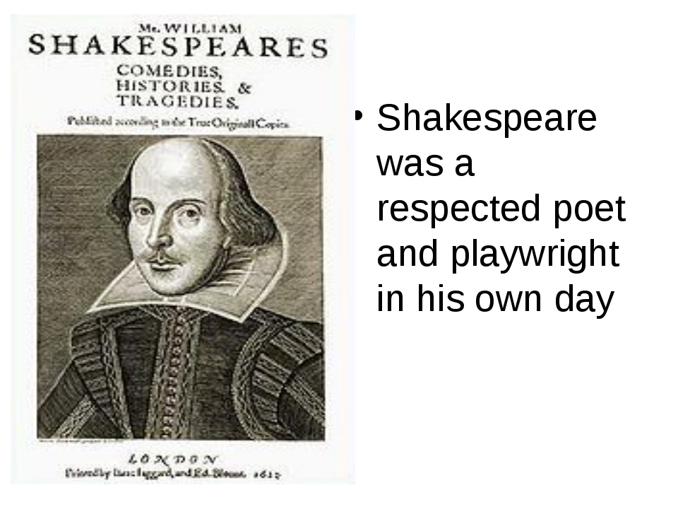 Shakespeare was a respected poet and playwright in his own day