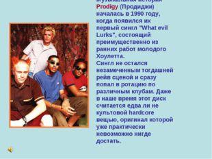 Музыкальная история Prodigy (Продиджи) началась в 1990 году, когда появился и
