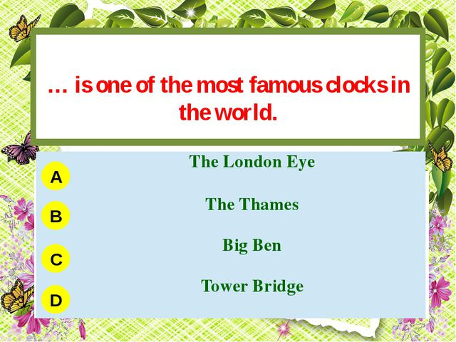 … is one of the most famous clocks in the world. A B C D The London Eye The...