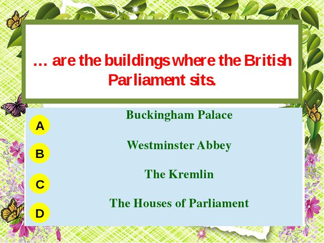… are the buildings where the British Parliament sits. A B C D Buckingham Pa...