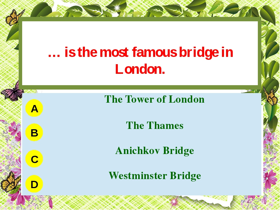 … is the most famous bridge in London. A B C D TheTower of London The Thames...