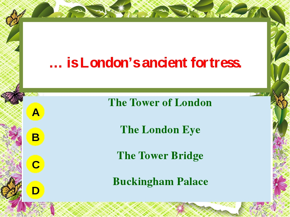 … is London's ancient fortress. A B C D The Tower of London The London Eye T...