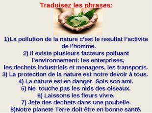 . La pollution de la nature c'est le resultat l'activite de l'homme. 2) Il ex