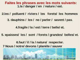 1.la / danger / en / nature / est. 2.les / polluent / riviers / les forets/ l