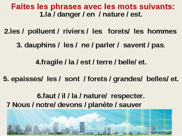 1.la / danger / en / nature / est. 2.les / polluent / riviers / les forets/ l...