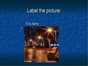 Label the picture: It is rainy 4.
