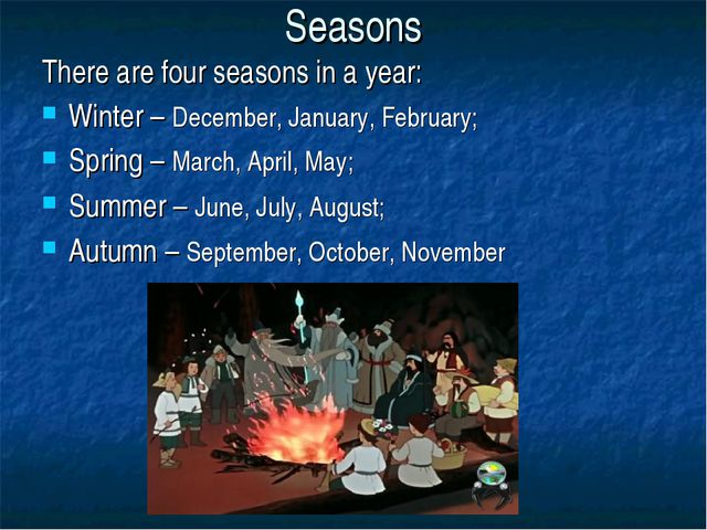 Seasons There are four seasons in a year: Winter – December, January, Februar...