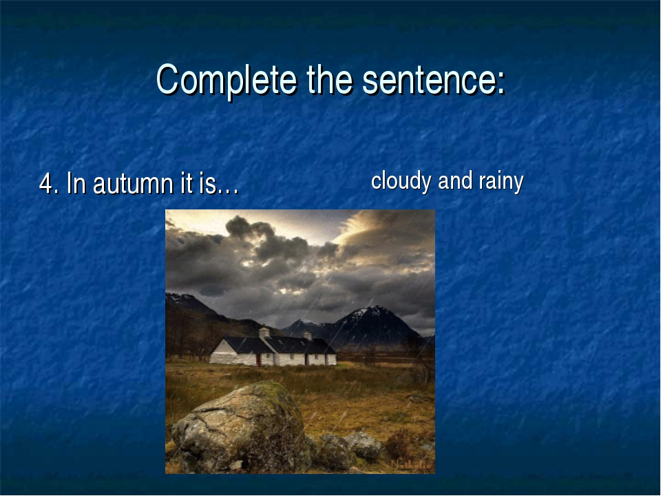 Complete the sentence: 4. In autumn it is… cloudy and rainy