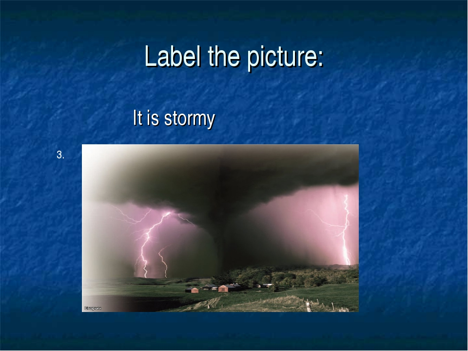 Label the picture: It is stormy 3.