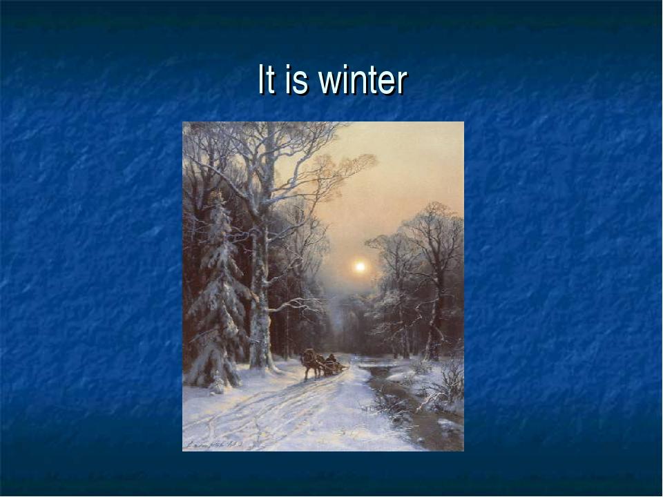 It is winter