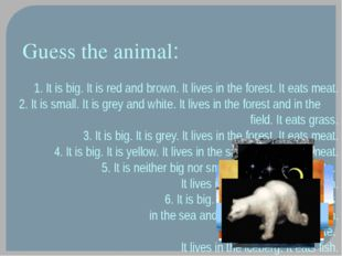 1. It is big. It is red and brown. It lives in the forest. It eats meat. 2. I