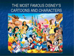 THE MOST FAMOUS DISNEY'S CARTOONS AND CHARACTERS