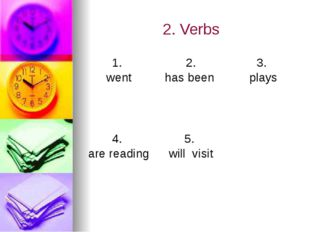2. Verbs 1. went 2. has been 3. plays 4. are reading 5. will visit