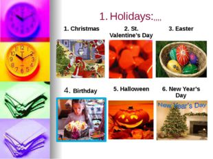 1.Holidays:,,,, 1.Christmas 2.St. Valentine's Day 3.Easter 4.Birthday 5.Hall