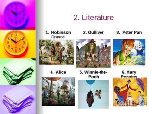 2. Literature 1.RobinsonCrusoe 2.Gulliver 3.Peter Pan 4.Alice 5.Winnie-the-Po