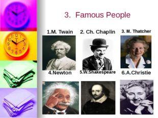 3. Famous People 1.M.Twain 2.Ch. Chaplin 3.M.Thatcher 4.Newton 5.W.Shakespear