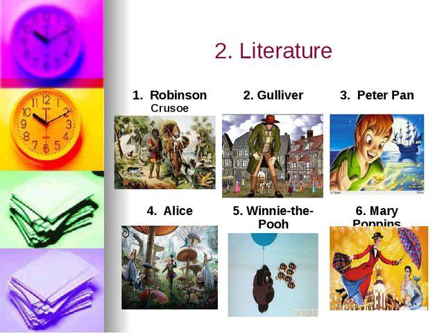 2. Literature 1.RobinsonCrusoe 2.Gulliver 3.Peter Pan 4.Alice 5.Winnie-the-Po...