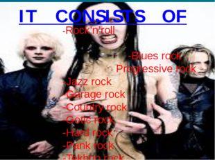 IT CONSISTS OF -Rock'n'roll  -Blues rock  Progressive rock -Jazz ro