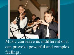 Music can leave us indifferent or it can provoke powerful and complex feelin