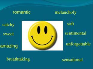 romantic melancholy catchy soft sweet sentimental unforgettable breathtaking