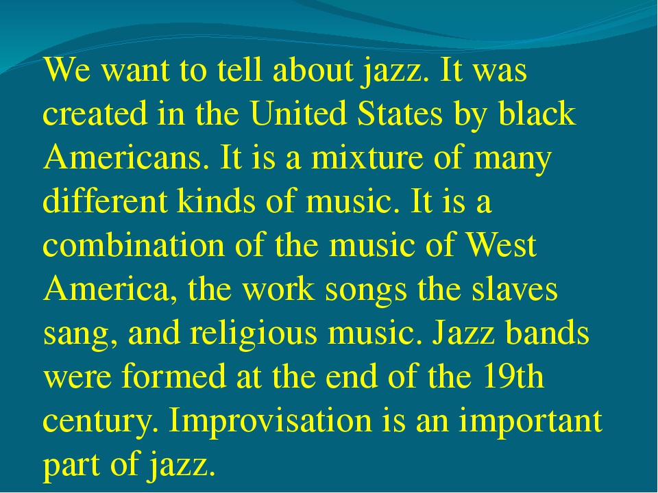 We want to tell about jazz. It was created in the United States by black Amer...