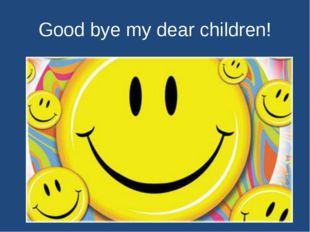 Good bye my dear children!