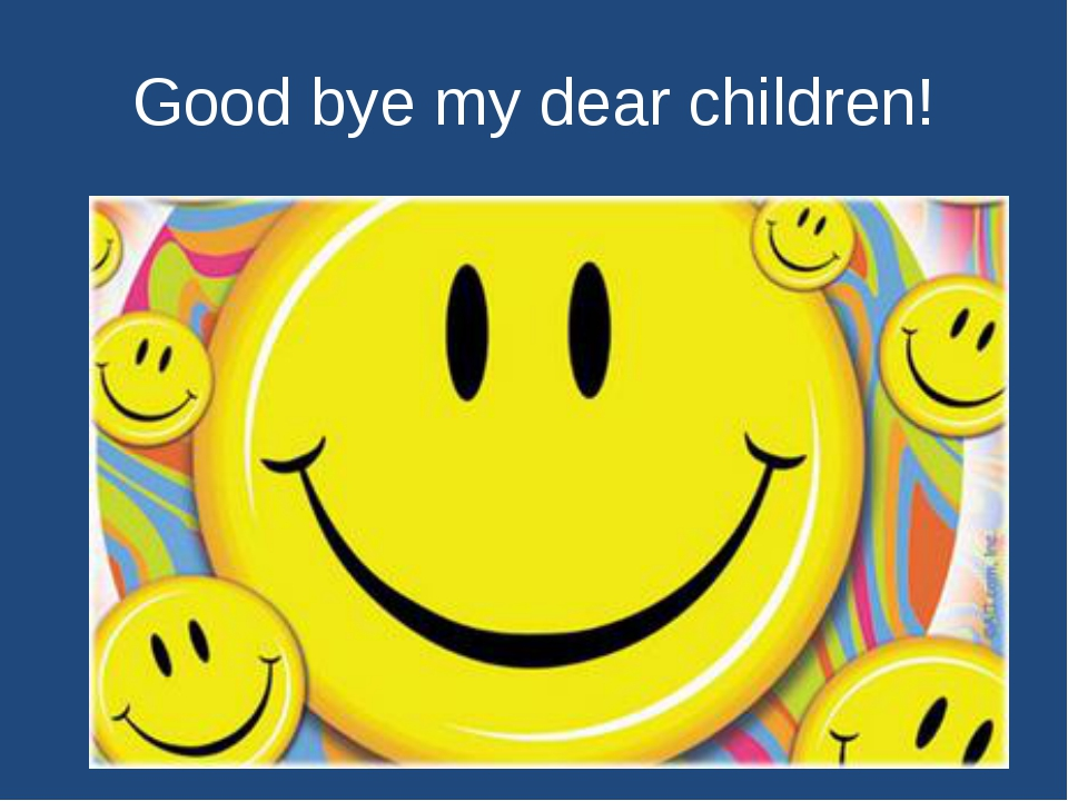 Good bye my dear children!