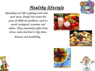 Healthy lifestyle Nowadays our life is getting more and more tense. People li