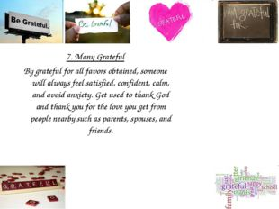 7. Many Grateful By grateful for all favors obtained, someone will always fee