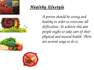 Healthy lifestyle A person should be strong and healthy in order to overcome